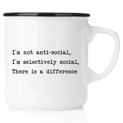 Im not anti-social, im selective social, there is a difference lower there you go emaljmugg med tryck egen text citat viktiga b