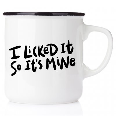 I licked it. So its mine. emaljmugg enamelmug